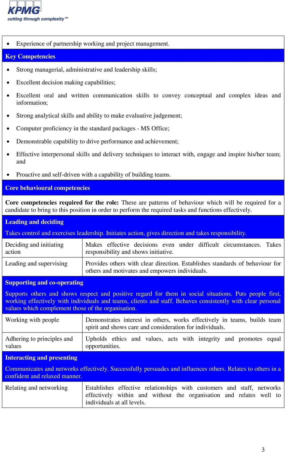 ideas and information; Strong analytical skills and ability to make evaluative judgement; Computer proficiency in the standard packages - MS Office; Demonstrable capability to drive performance and