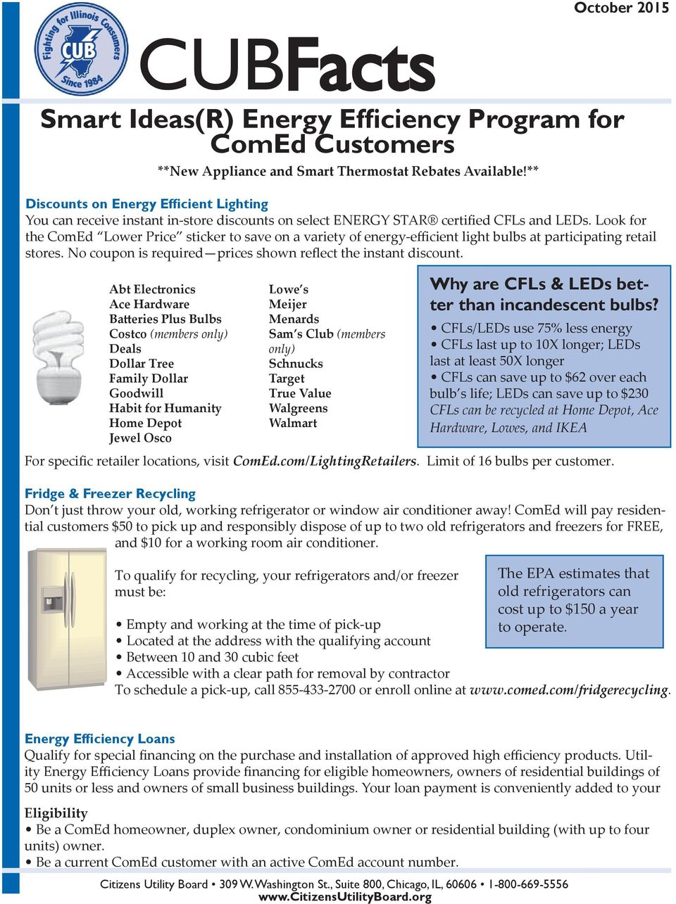 Look for the ComEd Lower Price sticker to save on a variety of energy-efficient light bulbs at participating retail stores. No coupon is required prices shown reflect the instant discount.