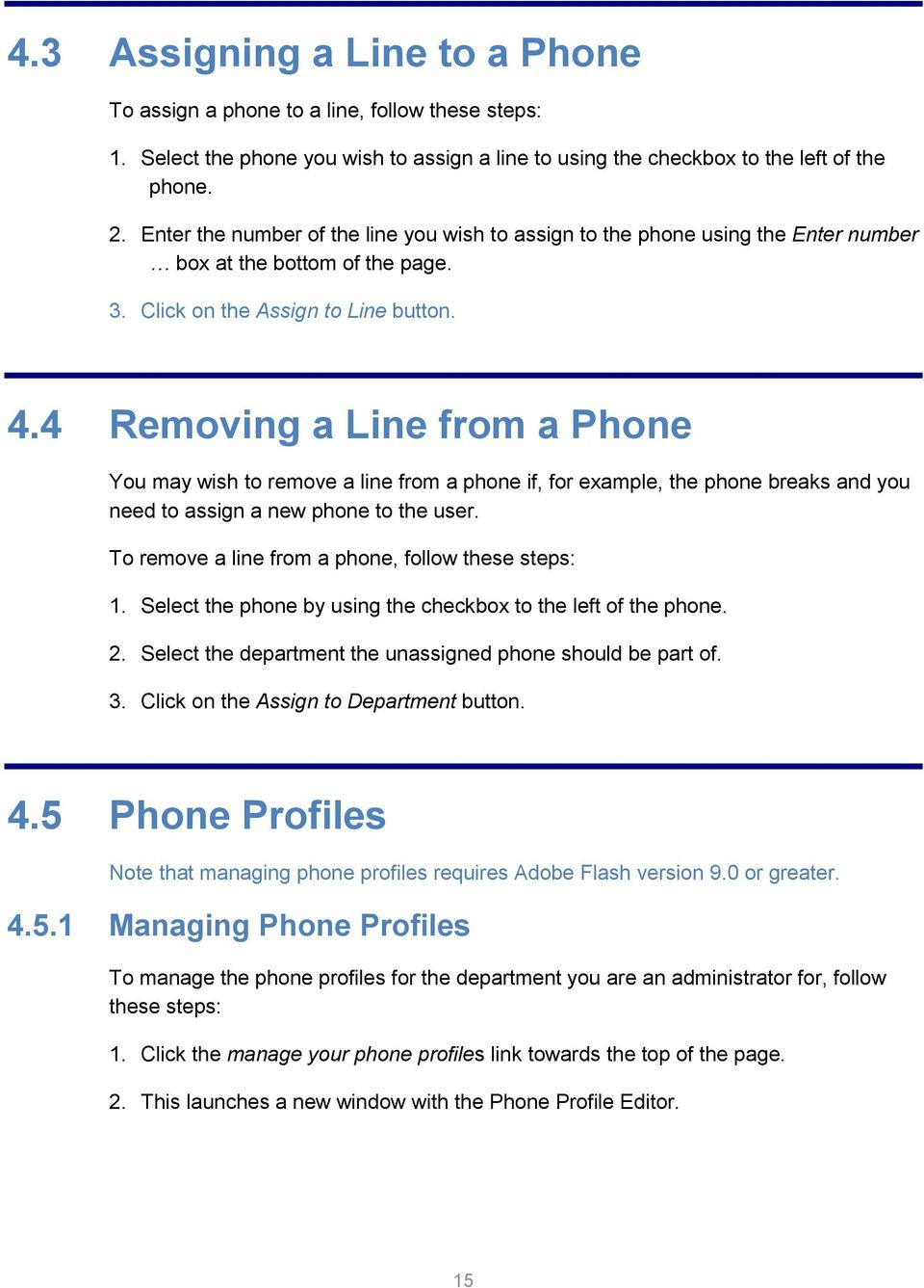 4 Removing a Line from a Phone You may wish to remove a line from a phone if, for example, the phone breaks and you need to assign a new phone to the user.