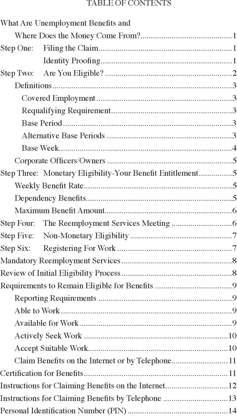 ..5 Step Three: Monetary Eligibility-Your Benefit Entitlement...5 Weekly Benefit Rate...5 Dependency Benefits...5 Maximum Benefit Amount...6 Step Four: The Reemployment Services Meeting.