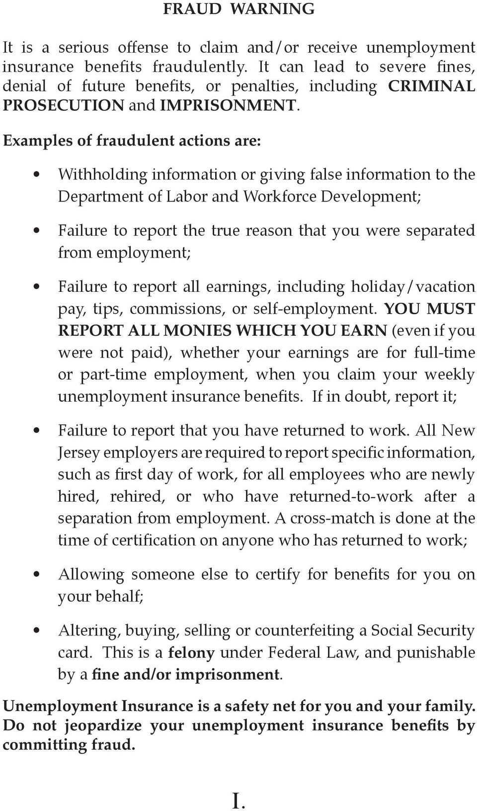 Examples of fraudulent actions are: Withholding information or giving false information to the Department of Labor and Workforce Development; Failure to report the true reason that you were separated