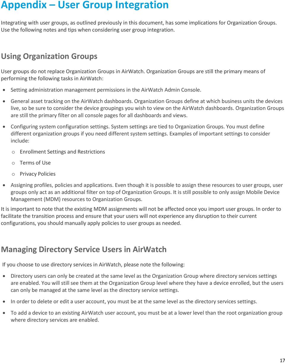 Organization Groups are still the primary means of performing the following tasks in AirWatch: Setting administration management permissions in the AirWatch Admin Console.