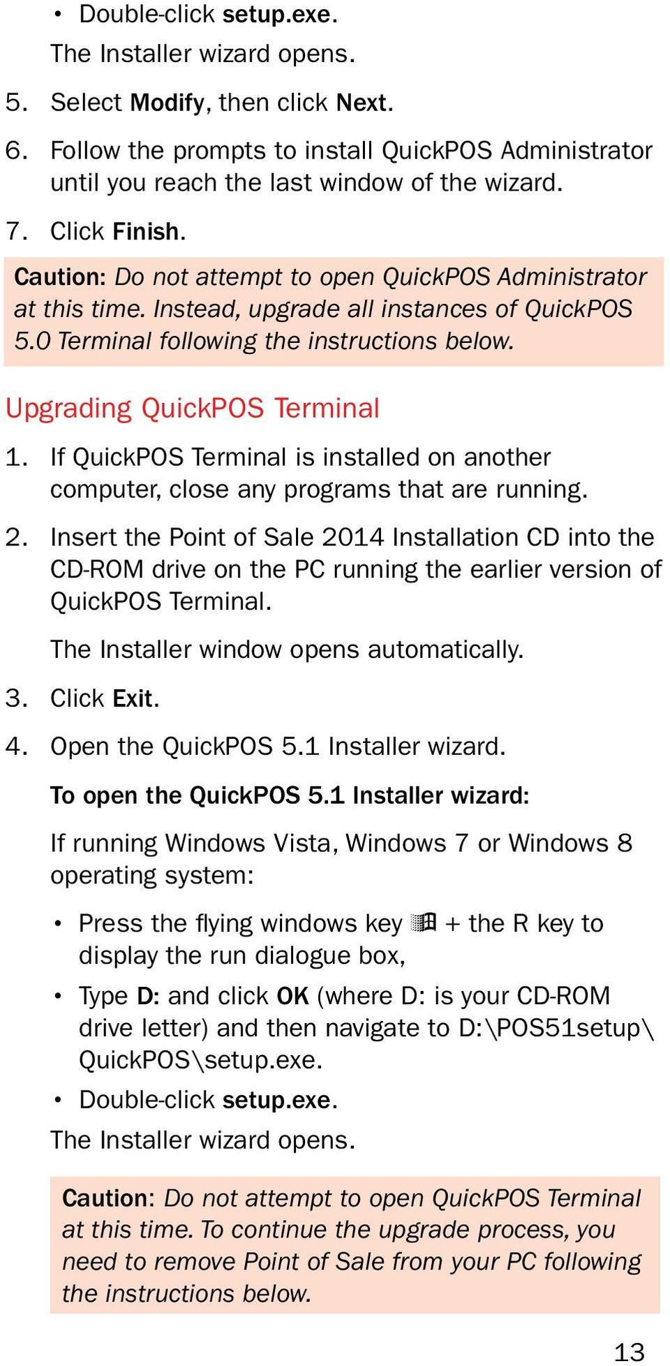Upgrading QuickPOS Terminal 1. If QuickPOS Terminal is installed on another computer, close any programs that are running. 2.