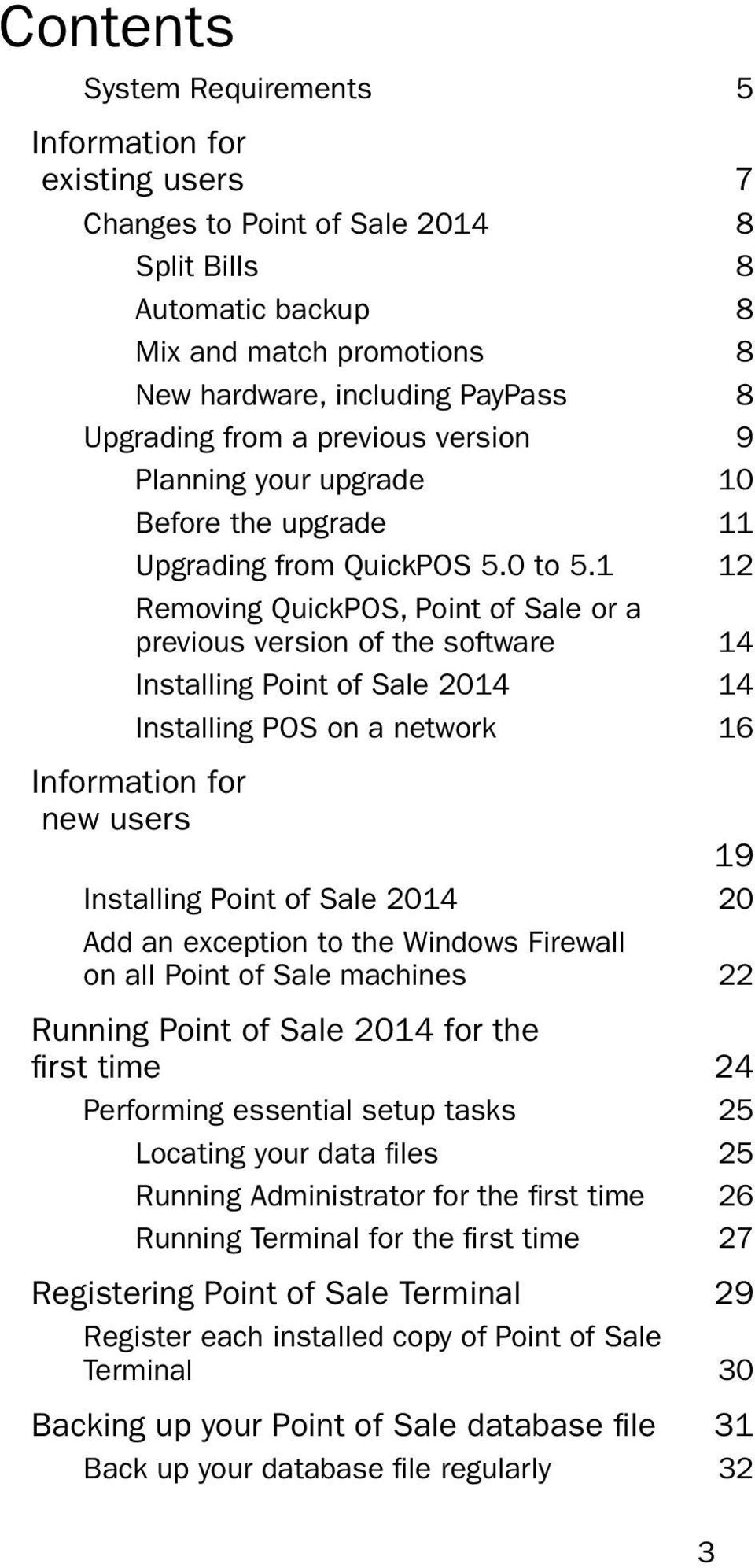 1 12 Removing QuickPOS, Point of Sale or a previous version of the software 14 Installing Point of Sale 2014 14 Installing POS on a network 16 Information for new users 19 Installing Point of Sale