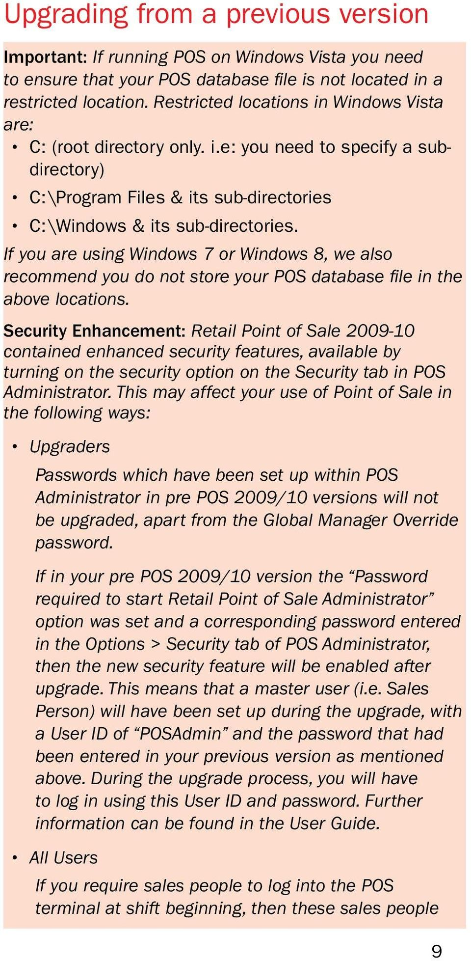 If you are using Windows 7 or Windows 8, we also recommend you do not store your POS database file in the above locations.