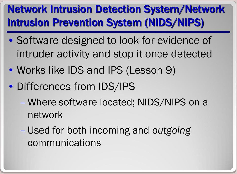 it once detected Works like IDS and IPS (Lesson 9) Differences from IDS/IPS Where