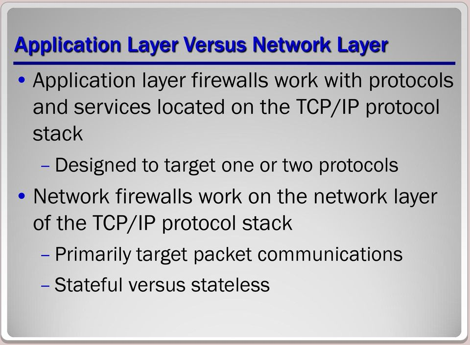 one or two protocols Network firewalls work on the network layer of the TCP/IP