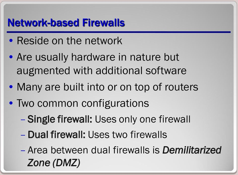 routers Two common configurations Single firewall: Uses only one firewall