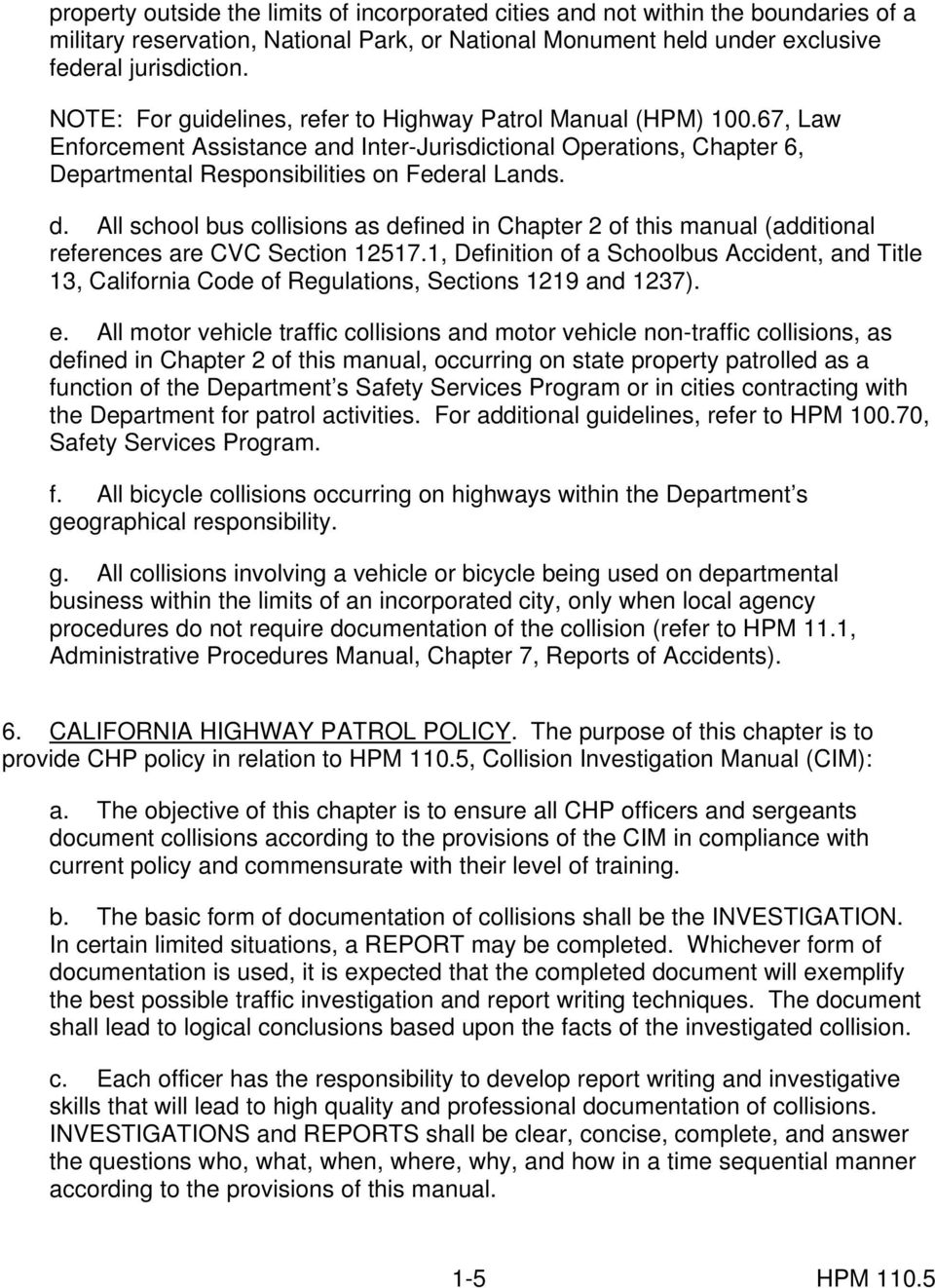 All school bus collisions as defined in Chapter 2 of this manual  (additional references are