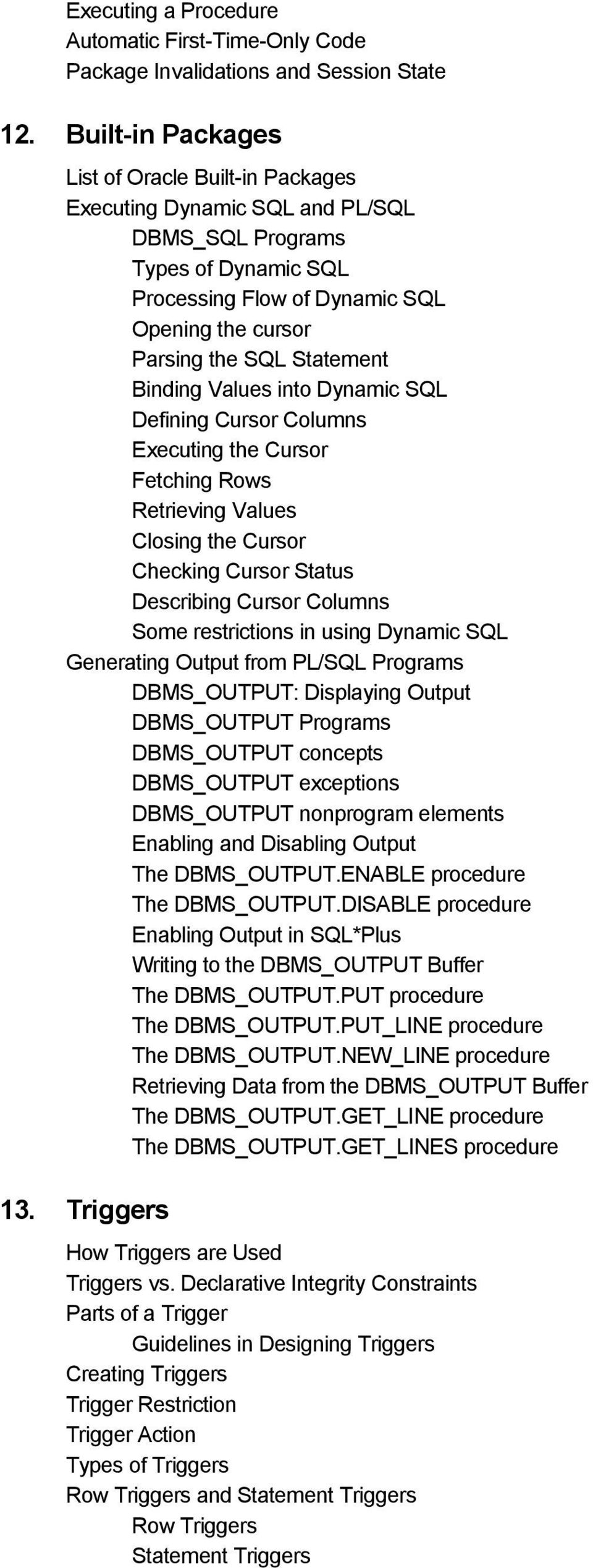 Binding Values into Dynamic SQL Defining Cursor Columns Executing the Cursor Fetching Rows Retrieving Values Closing the Cursor Checking Cursor Status Describing Cursor Columns Some restrictions in