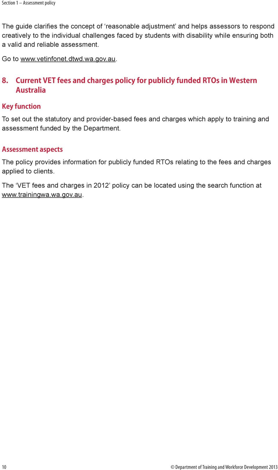 Current VET fees and charges policy for publicly funded RTOs in Western Australia Key function To set out the statutory and provider-based fees and charges which apply to training and assessment