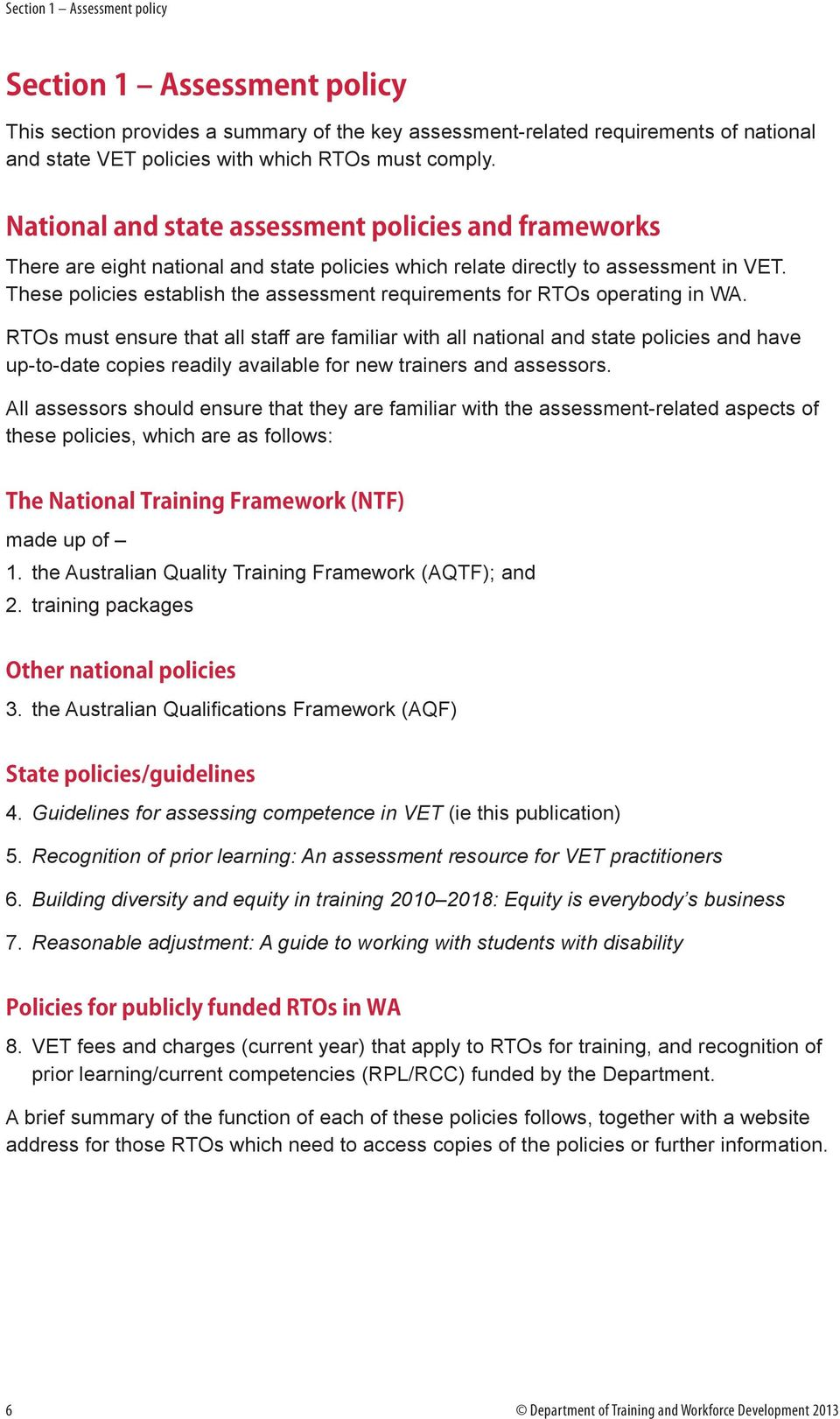 These policies establish the assessment requirements for RTOs operating in WA.