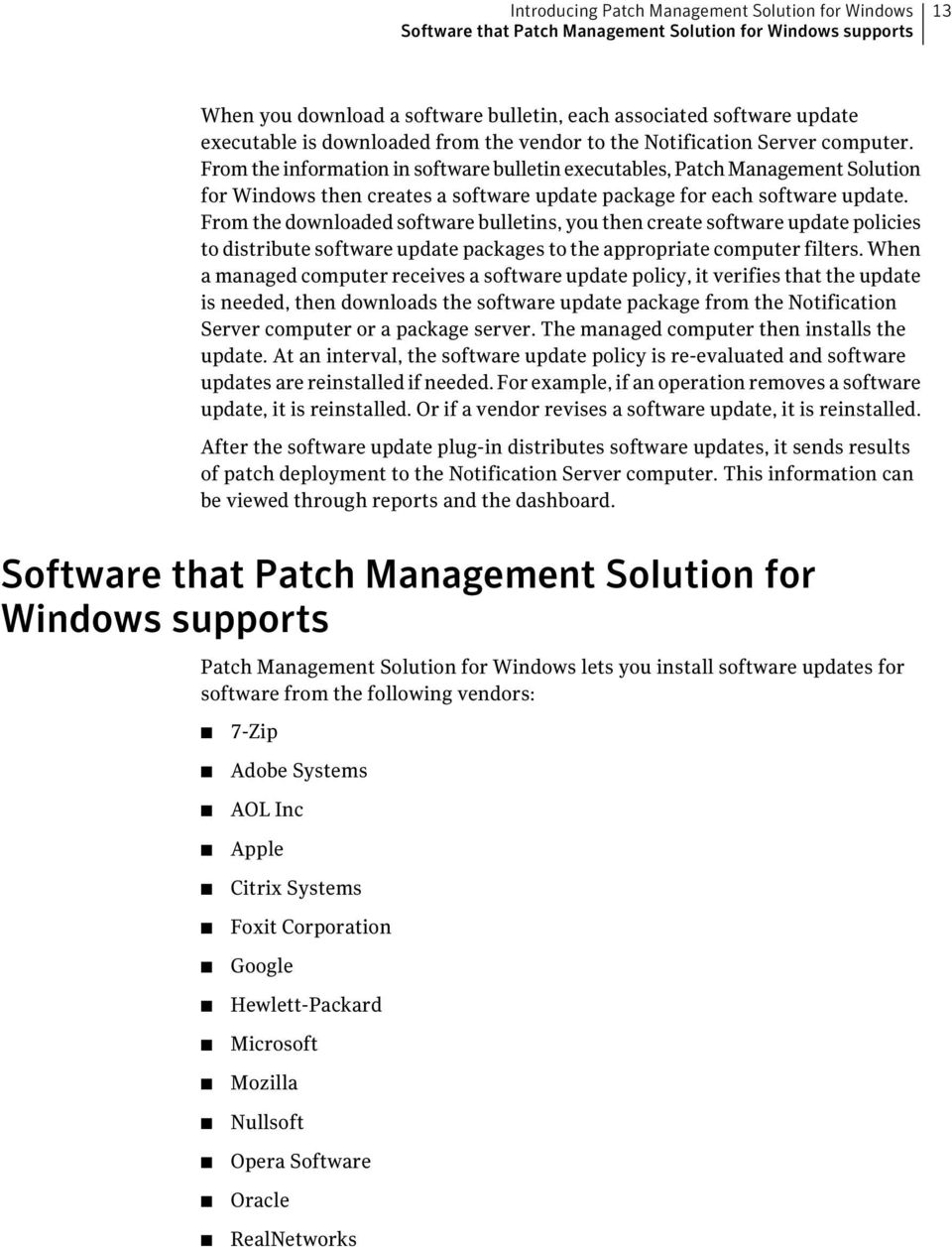 From the information in software bulletin executables, Patch Management Solution for Windows then creates a software update package for each software update.