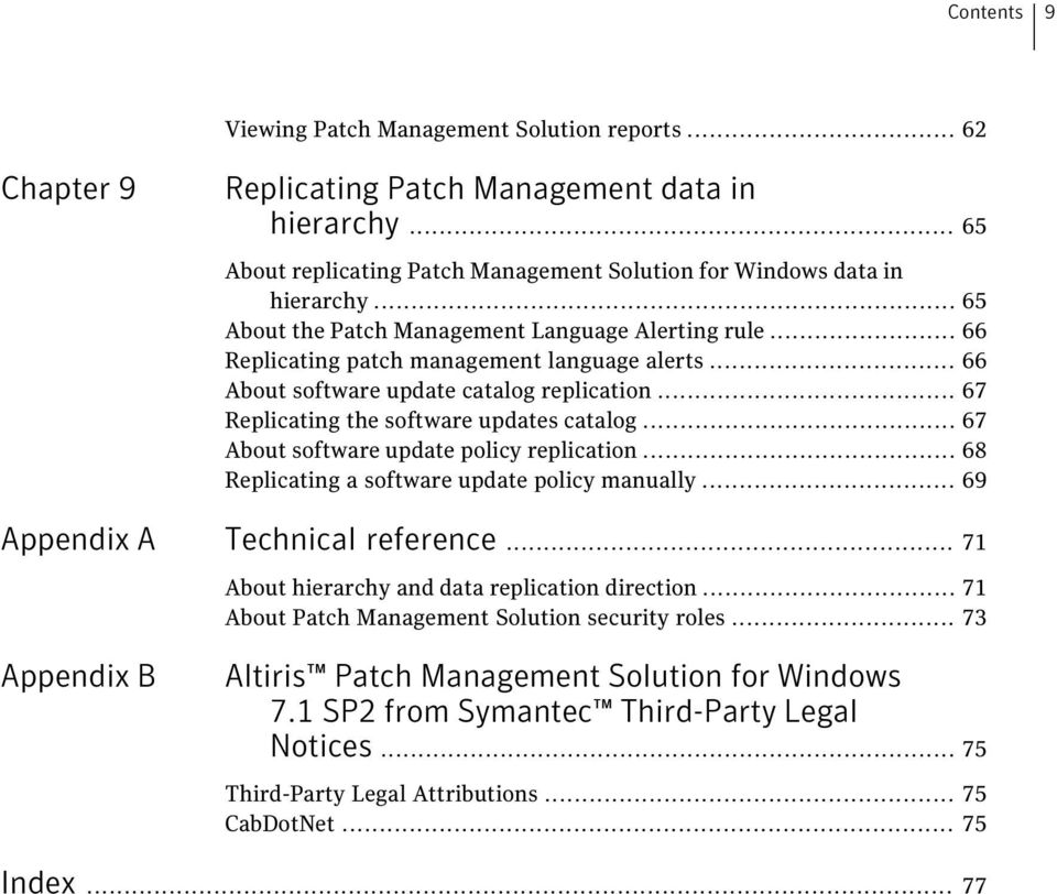 .. 67 About software update policy replication... 68 Replicating a software update policy manually... 69 Appendix A Technical reference... 71 About hierarchy and data replication direction.