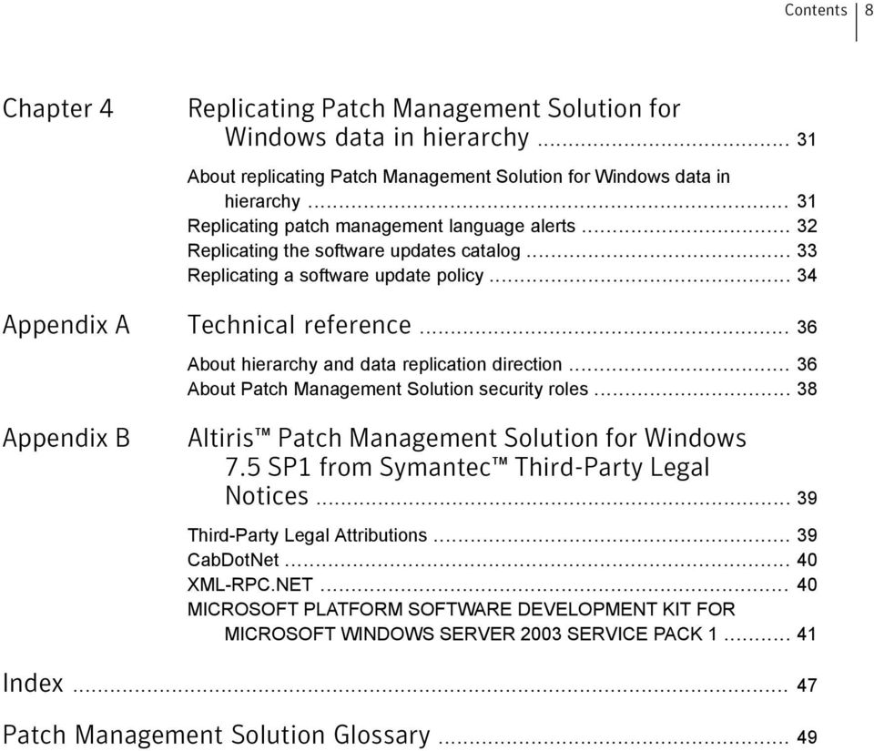 .. 36 About hierarchy and data replication direction... 36 About Patch Management Solution security roles... 38 Appendix B Altiris Patch Management Solution for Windows 7.