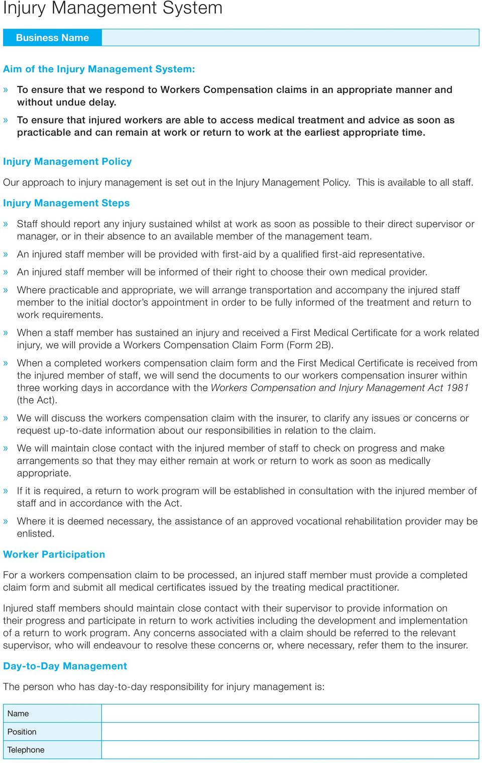 Injury Management Policy Our approach to injury management is set out in the Injury Management Policy. This is available to all staff.
