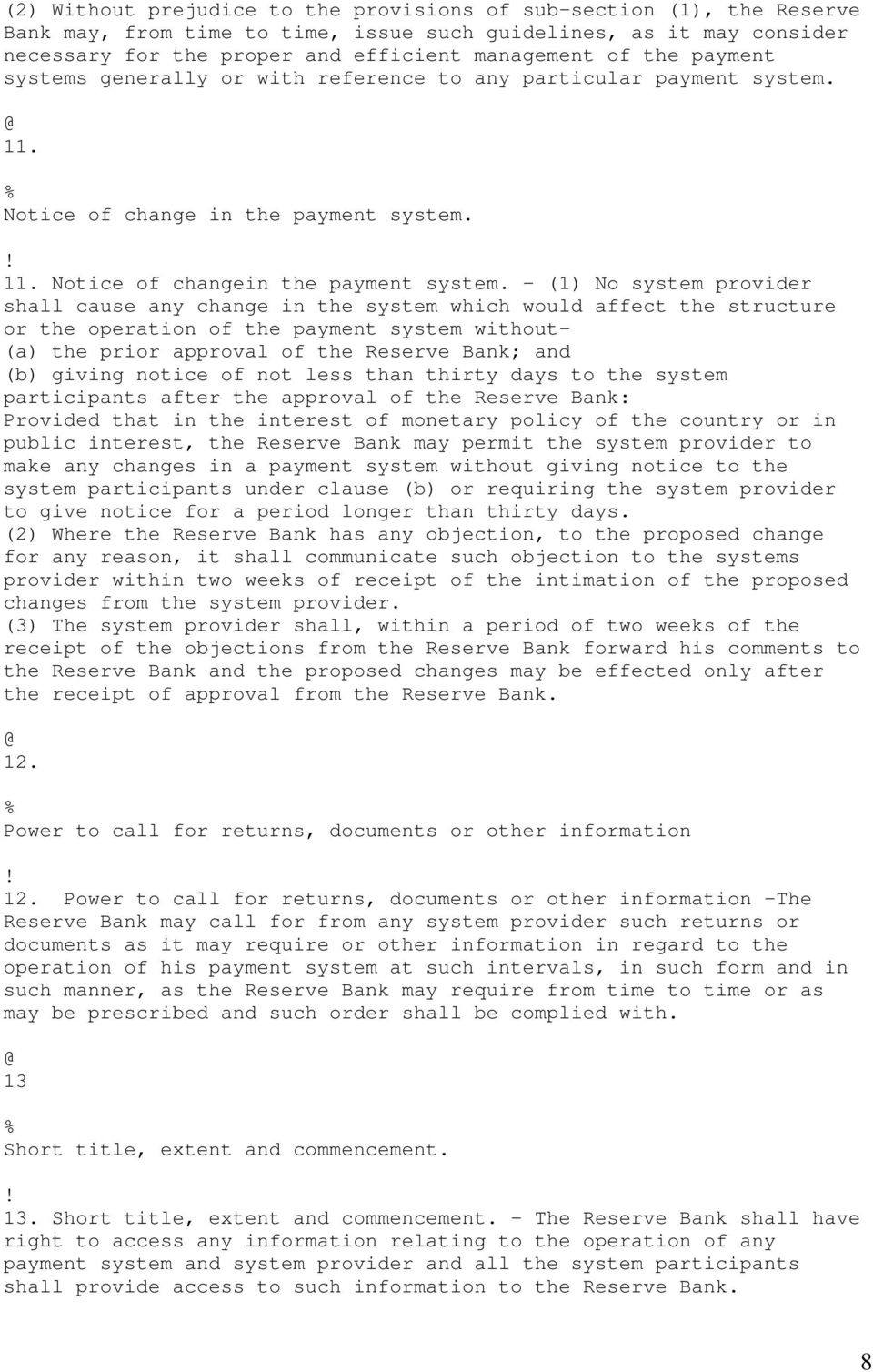 - (1) No system provider shall cause any change in the system which would affect the structure or the operation of the payment system without- (a) the prior approval of the Reserve Bank; and (b)