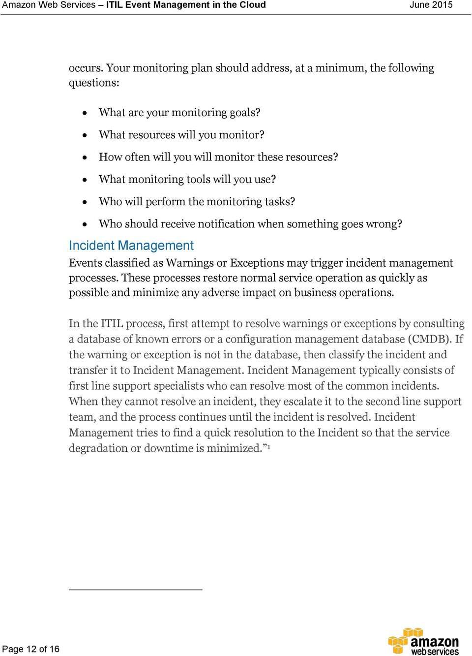Incident Management Events classified as Warnings or Exceptions may trigger incident management processes.