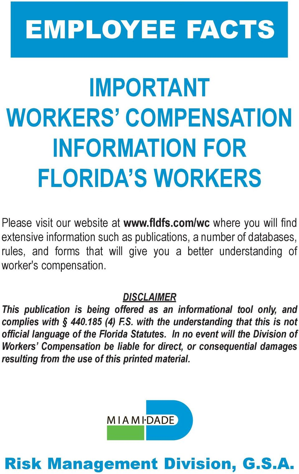 compensation. DISCLAIMER This publication is being offered as an informational tool only, and complies with 440.185 (4) F.S. with the understanding that this is not official language of the Florida Statutes.