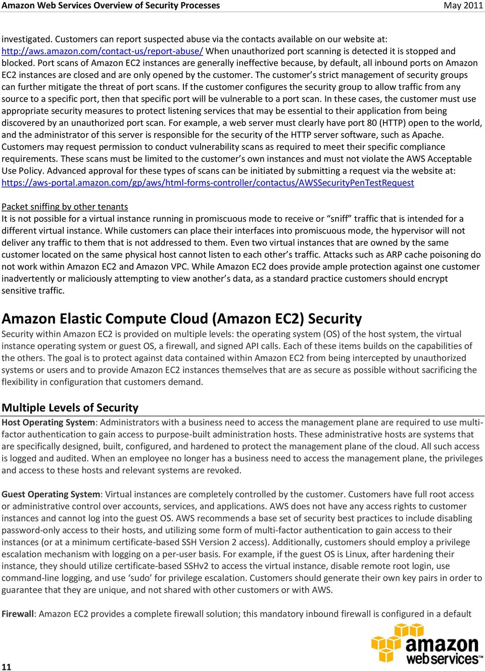 Port scans of Amazon EC2 instances are generally ineffective because, by default, all inbound ports on Amazon EC2 instances are closed and are only opened by the customer.