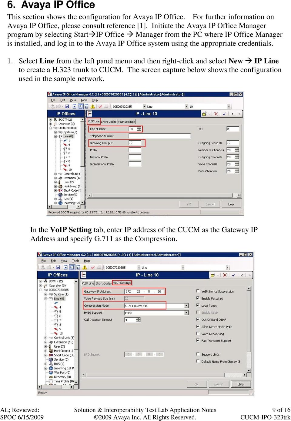 system using the appropriate credentials. 1. Select Line from the left panel menu and then right-click and select New IP Line to create a H.323 trunk to CUCM.