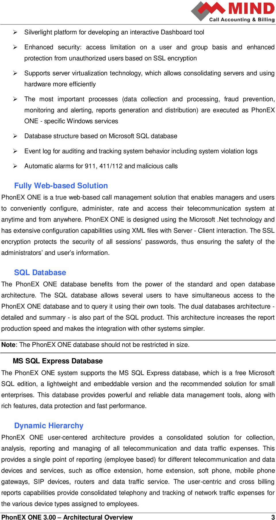 prevention, monitoring and alerting, reports generation and distribution) are executed as PhonEX ONE - specific Windows services Database structure based on Microsoft SQL database Event log for