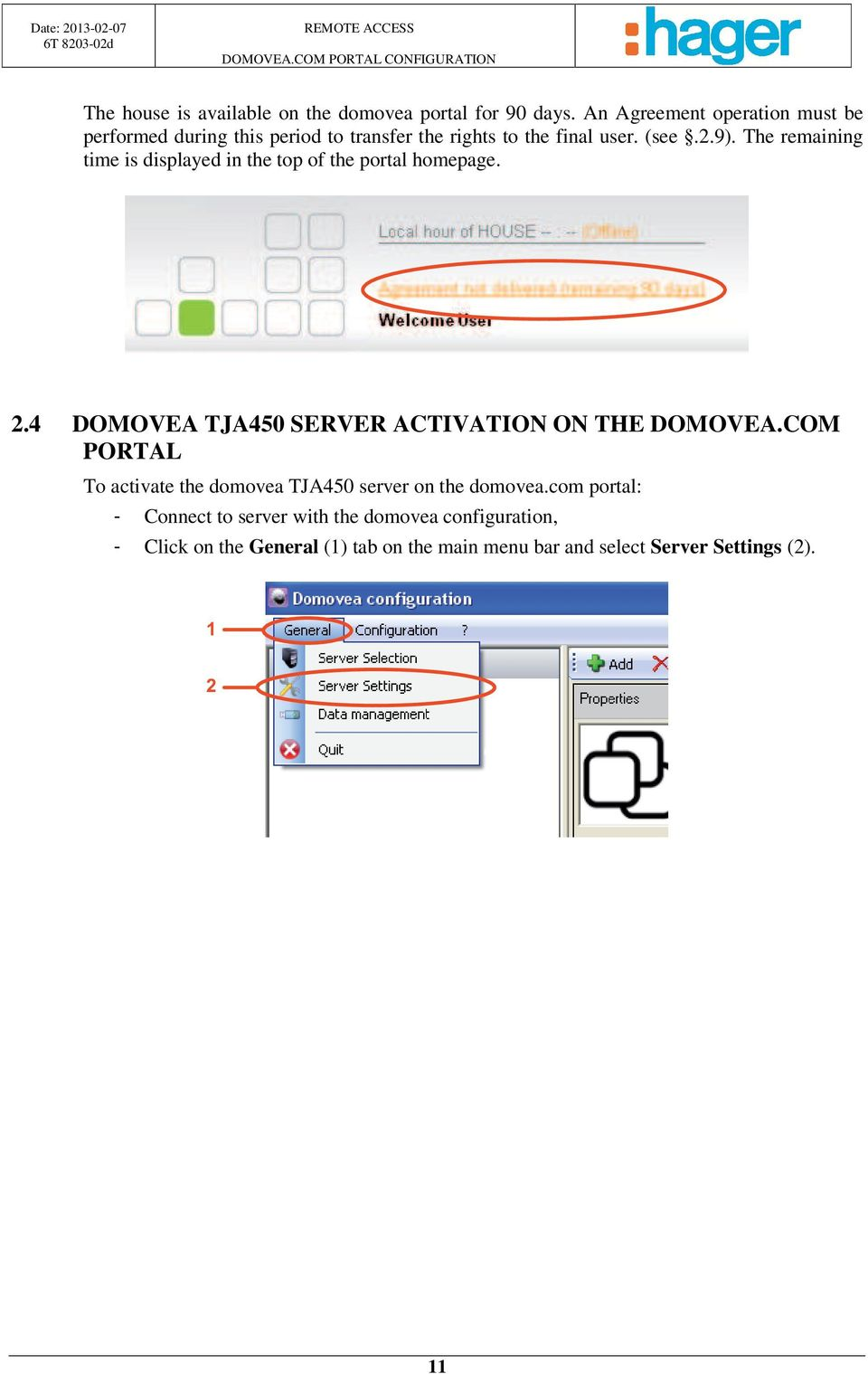 The remaining time is displayed in the top of the portal homepage. 2.4 DOMOVEA TJA450 SERVER ACTIVATION ON THE DOMOVEA.