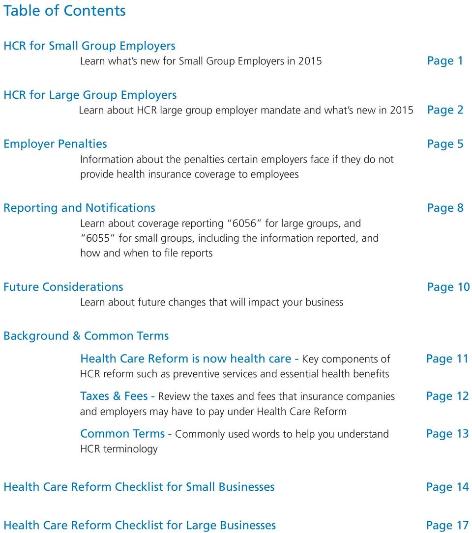 about coverage reporting 6056 for large groups, and 6055 for small groups, including the information reported, and how and when to file reports Future Considerations Page 10 Learn about future