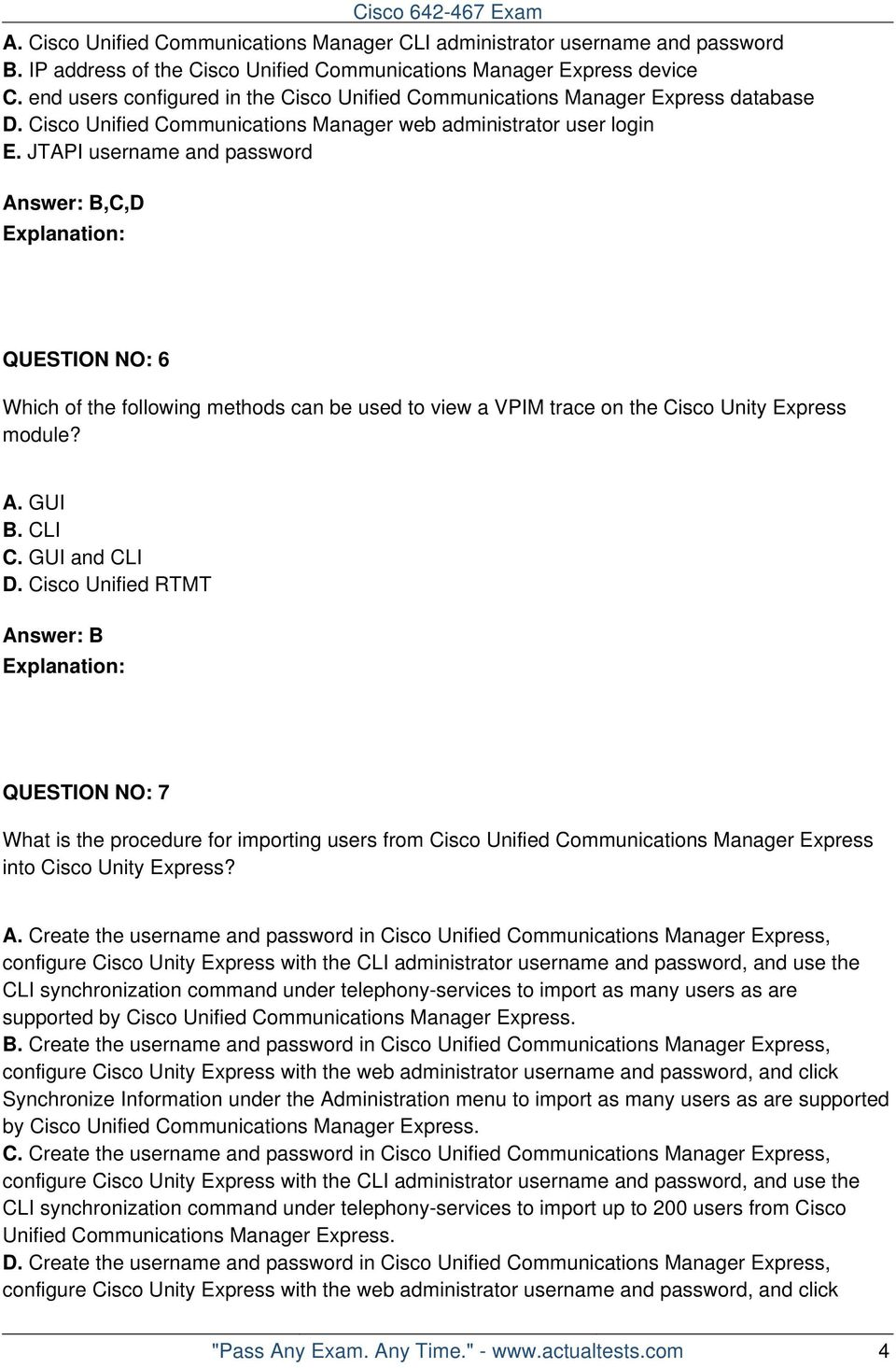 JTAPI username and password Answer: B,C,D QUESTION NO: 6 Which of the following methods can be used to view a VPIM trace on the Cisco Unity Express module? A. GUI B. CLI C. GUI and CLI D.