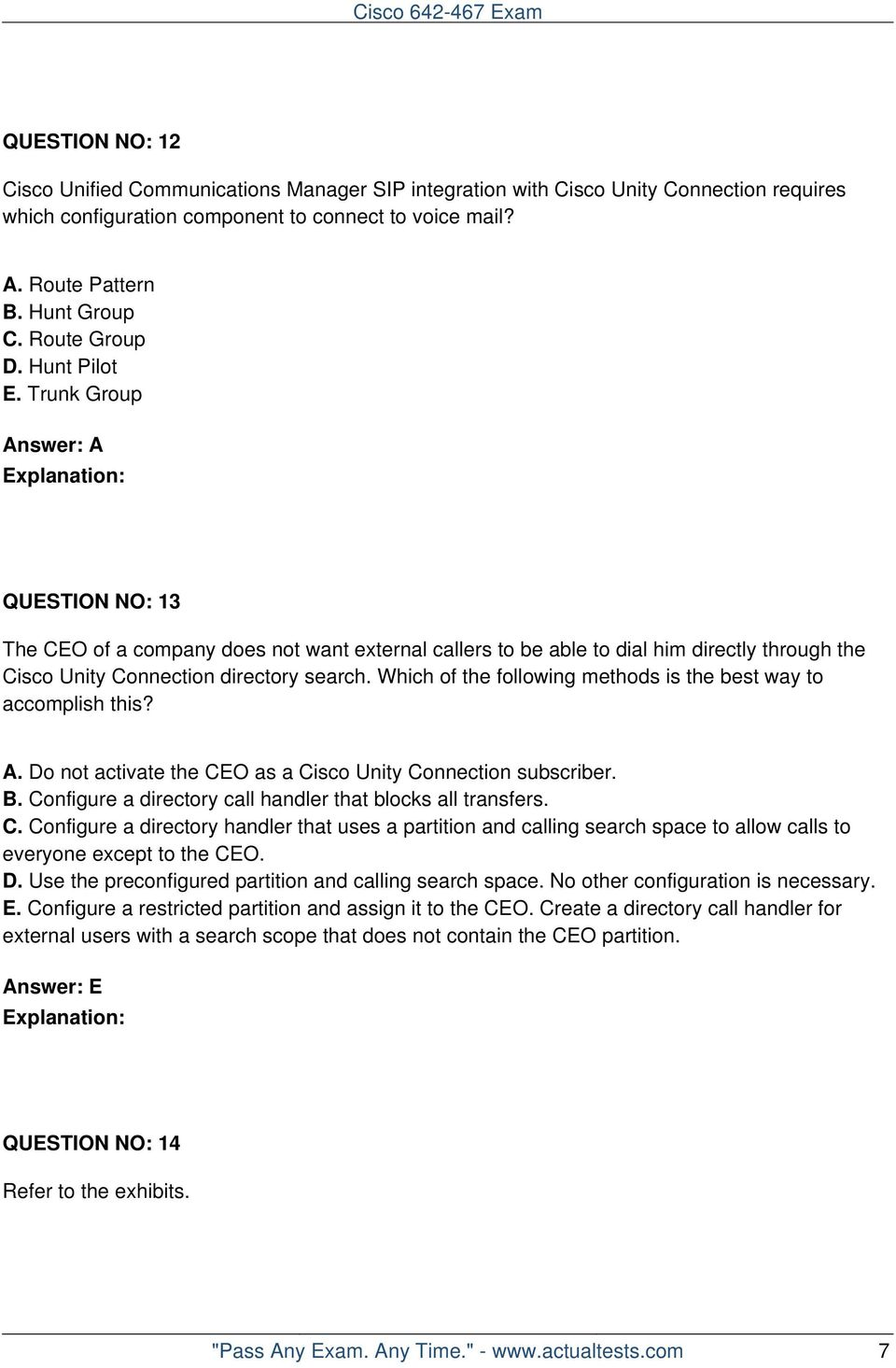 Trunk Group Answer: A QUESTION NO: 13 The CEO of a company does not want external callers to be able to dial him directly through the Cisco Unity Connection directory search.