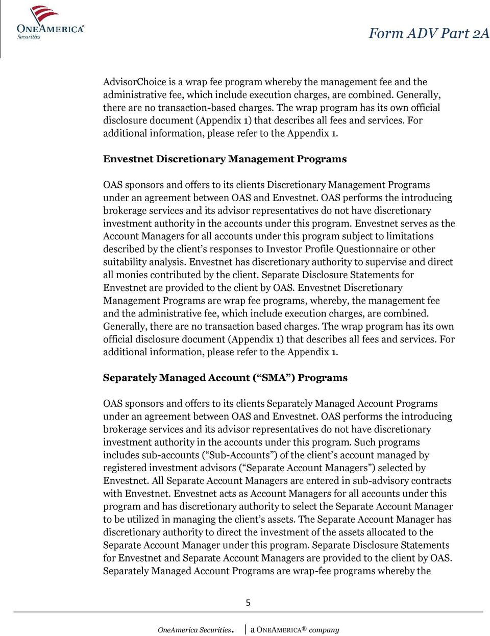 Envestnet Discretionary Management Programs OAS sponsors and offers to its clients Discretionary Management Programs under an agreement between OAS and Envestnet.