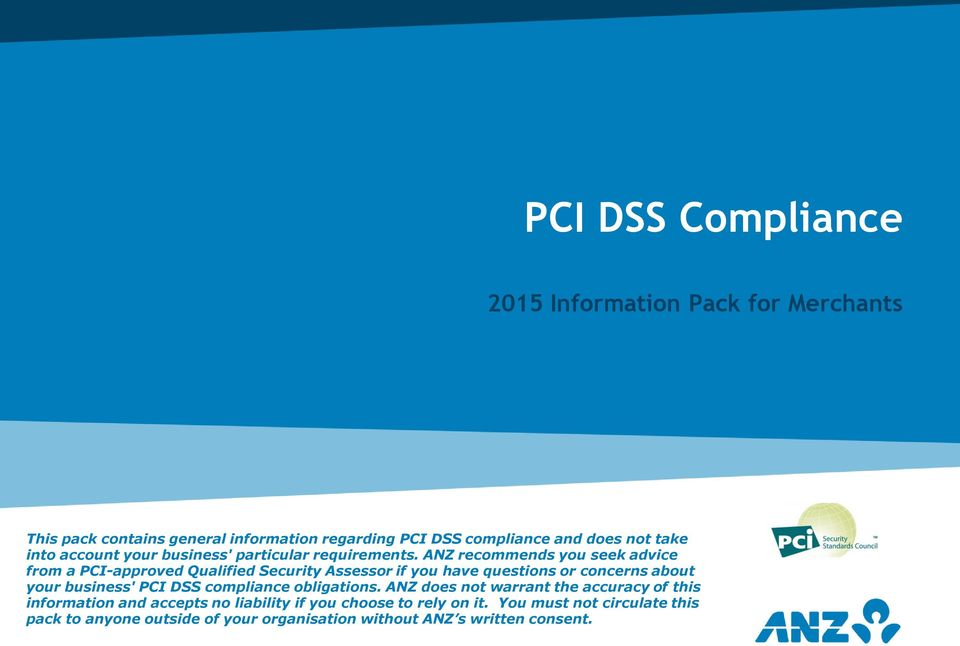 ANZ recommends you seek advice from a PCI-approved Qualified Security Assessor if you have questions or concerns about your business' PCI DSS