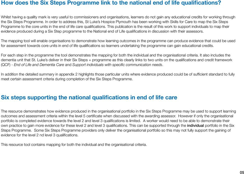 In order to address this, St Luke s Hospice Plymouth has been working with Skills for Care to map the Six Steps Programme to the core in the end of life care qualifications.