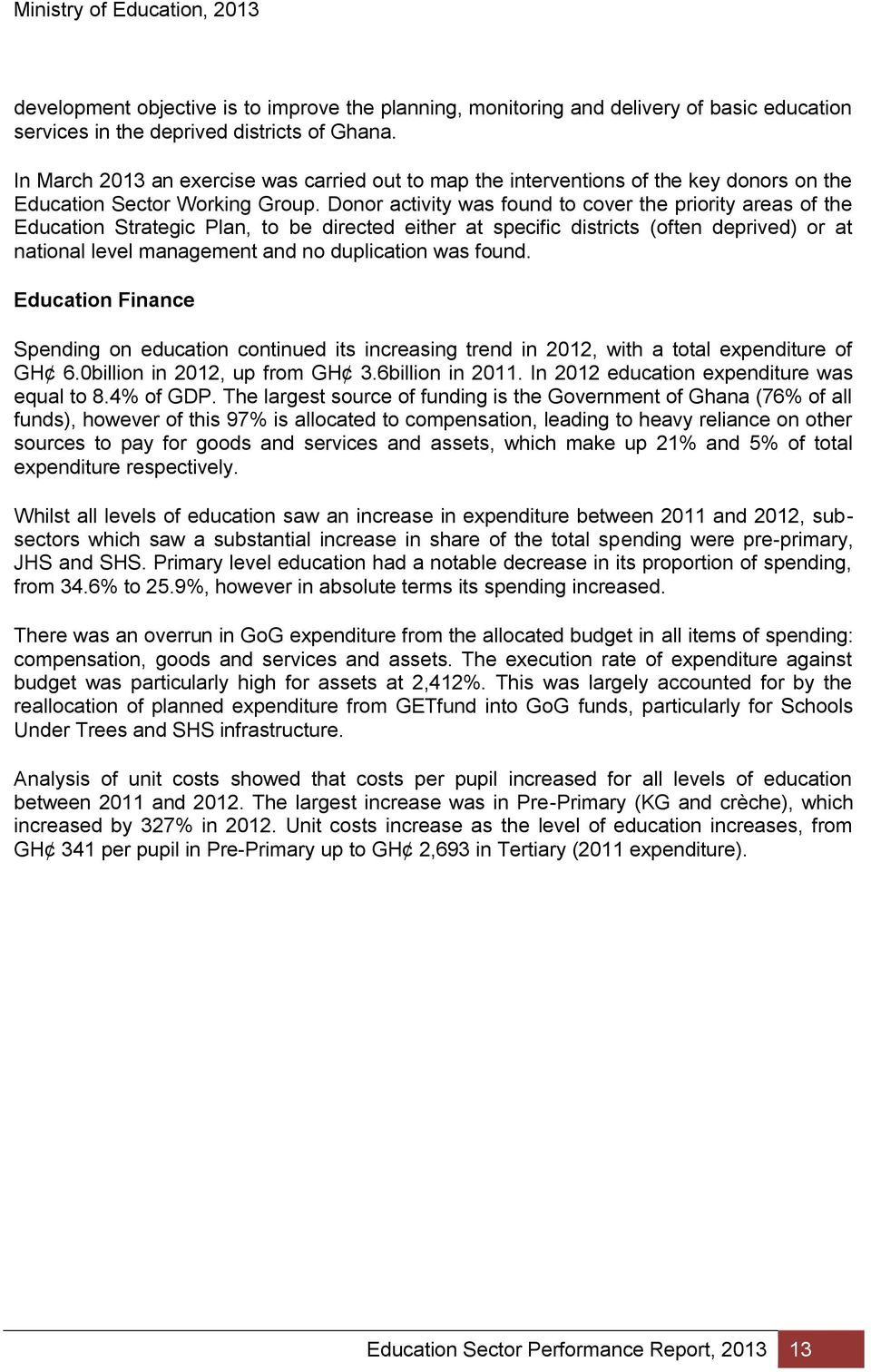 Donor activity was found to cover the priority areas of the Education  Strategic Plan, to