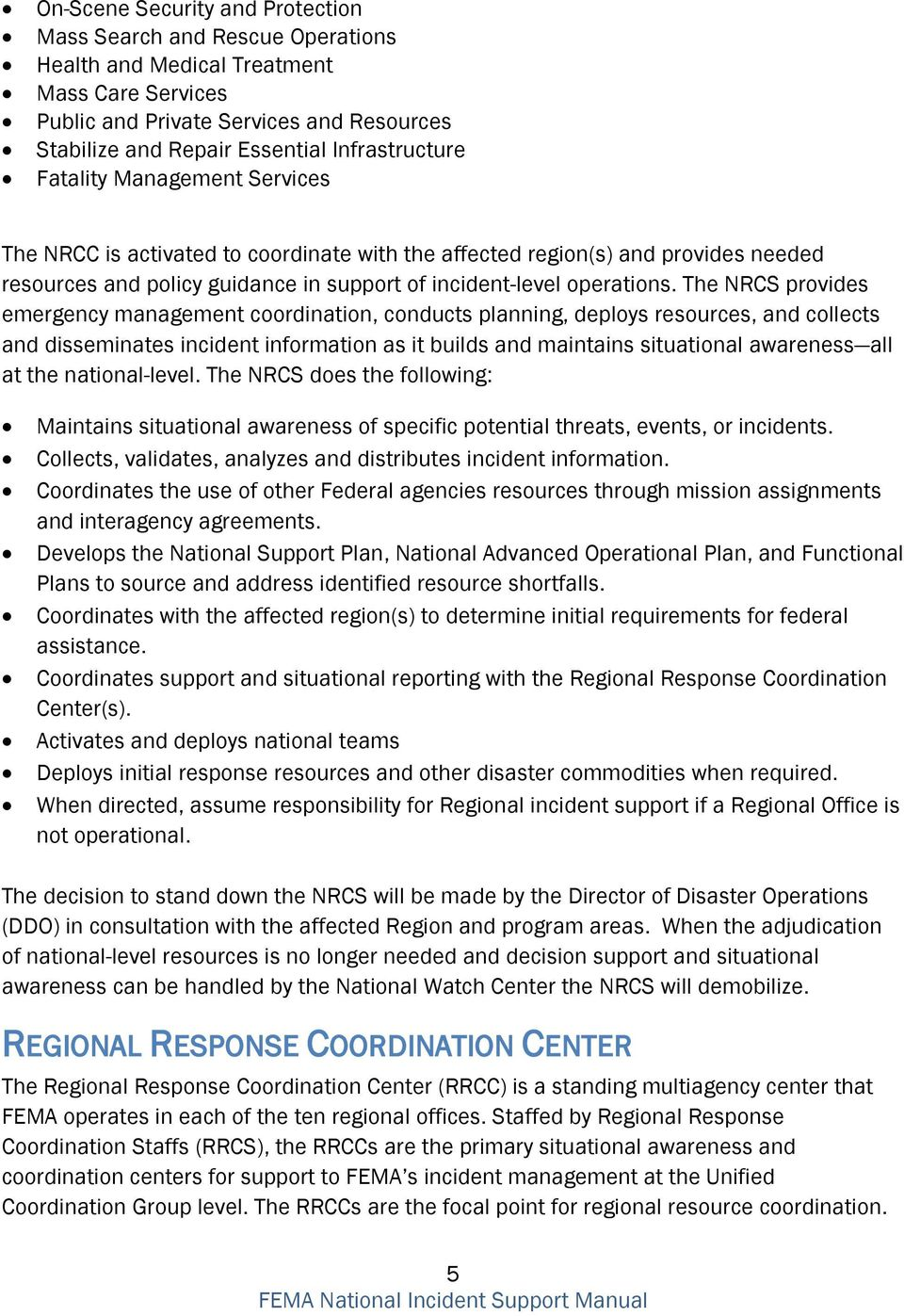The NRCS provides emergency management coordination, conducts planning, deploys resources, and collects and disseminates incident information as it builds and maintains situational awareness all at