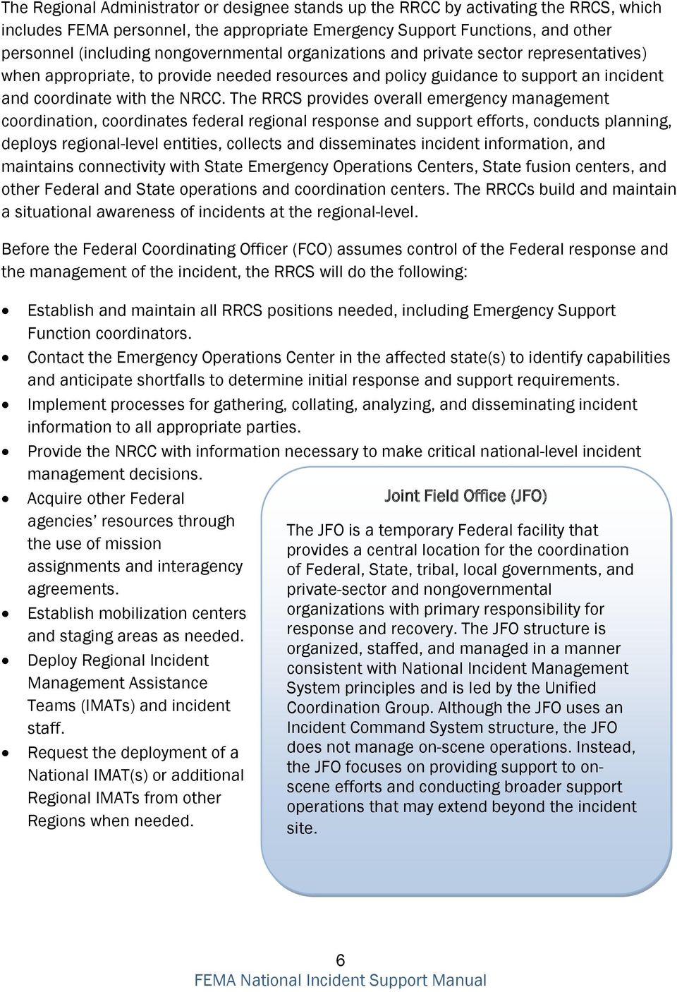 The RRCS provides overall emergency management coordination, coordinates federal regional response and support efforts, conducts planning, deploys regional-level entities, collects and disseminates