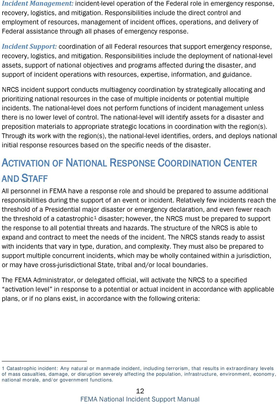Incident Support: coordination of all Federal resources that support emergency response, recovery, logistics, and mitigation.
