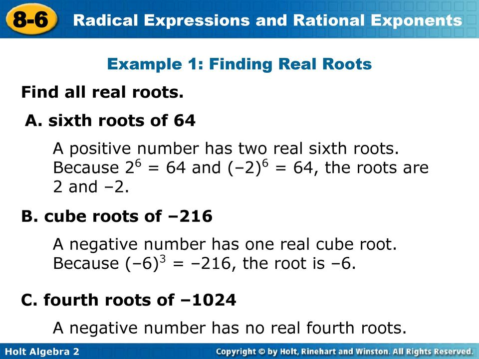 Because 2 6 = 64 and ( 2) 6 = 64, the roots are 2 and 2. B.