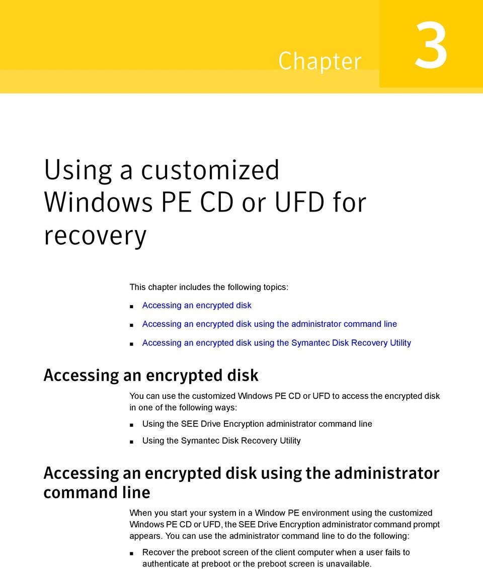 ways: Using the SEE Drive Encryption administrator command line Using the Symantec Disk Recovery Utility Accessing an encrypted disk using the administrator command line When you start your system in