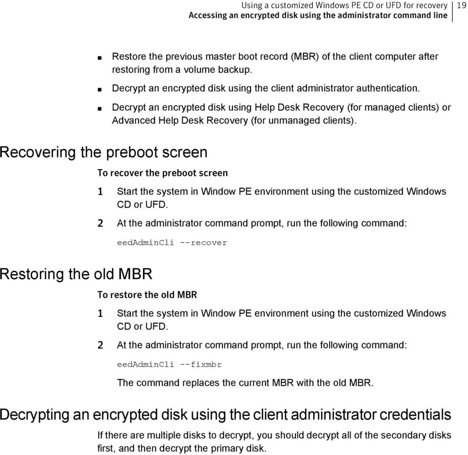 Decrypt an encrypted disk using Help Desk Recovery (for managed clients) or Advanced Help Desk Recovery (for unmanaged clients).