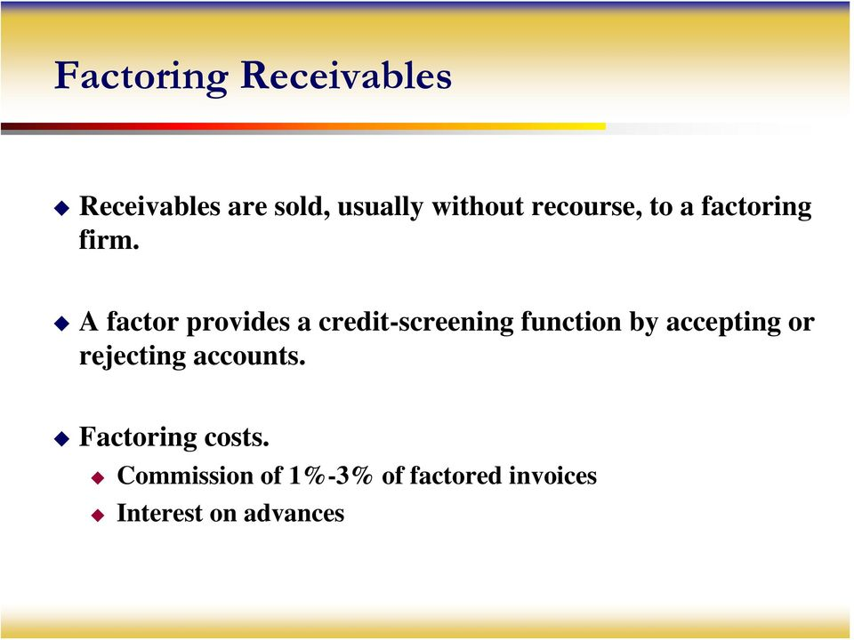 A factor provides a credit-screening function by accepting or