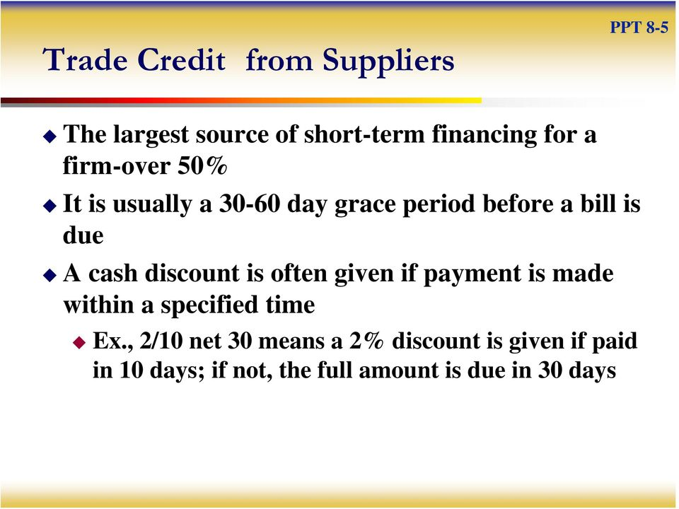 discount is often given if payment is made within a specified time Ex.