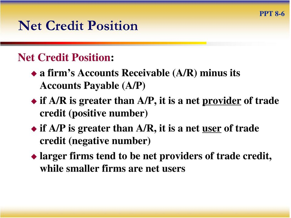 (positive number) if A/P is greater than A/R, it is a net user of trade credit (negative