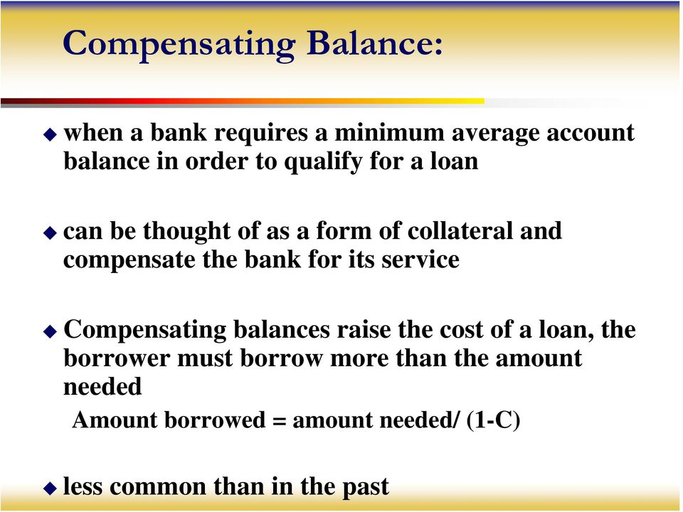 its service Compensating balances raise the cost of a loan, the borrower must borrow more