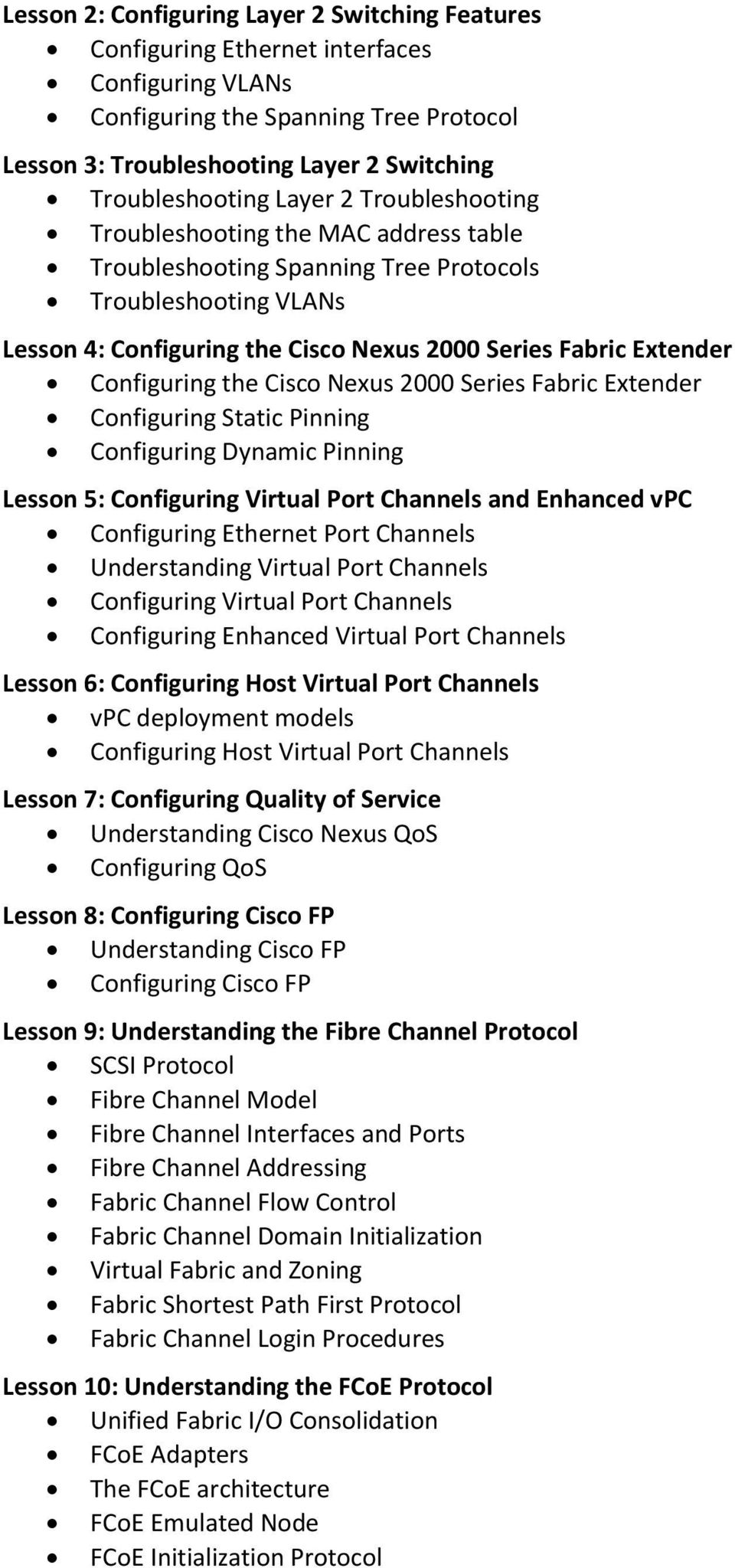 Configuring the Cisco Nexus 2000 Series Fabric Extender Configuring Static Pinning Configuring Dynamic Pinning Lesson 5: Configuring Virtual Port Channels and Enhanced vpc Configuring Ethernet Port