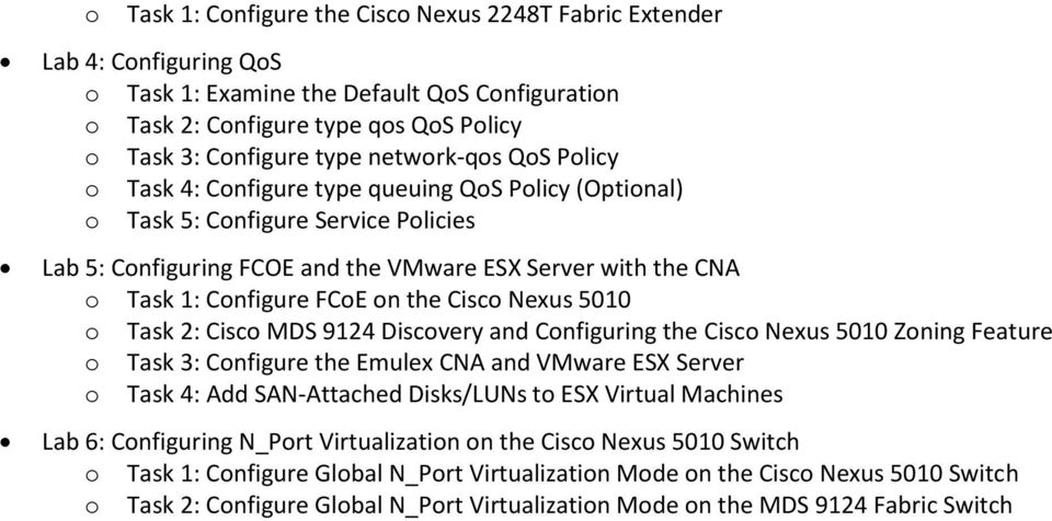 FCoE on the Cisco Nexus 5010 o Task 2: Cisco MDS 9124 Discovery and Configuring the Cisco Nexus 5010 Zoning Feature o Task 3: Configure the Emulex CNA and VMware ESX Server o Task 4: Add SAN-Attached