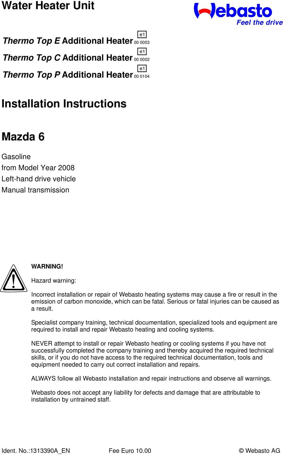 Always Follow All Webasto Installation And Repair Instructions Do You Have To Replace The Fuel Pump Filter On A 2004 Mazda 6 Hazard Warning Incorrect Or Of Heating Systems May Cause Fire