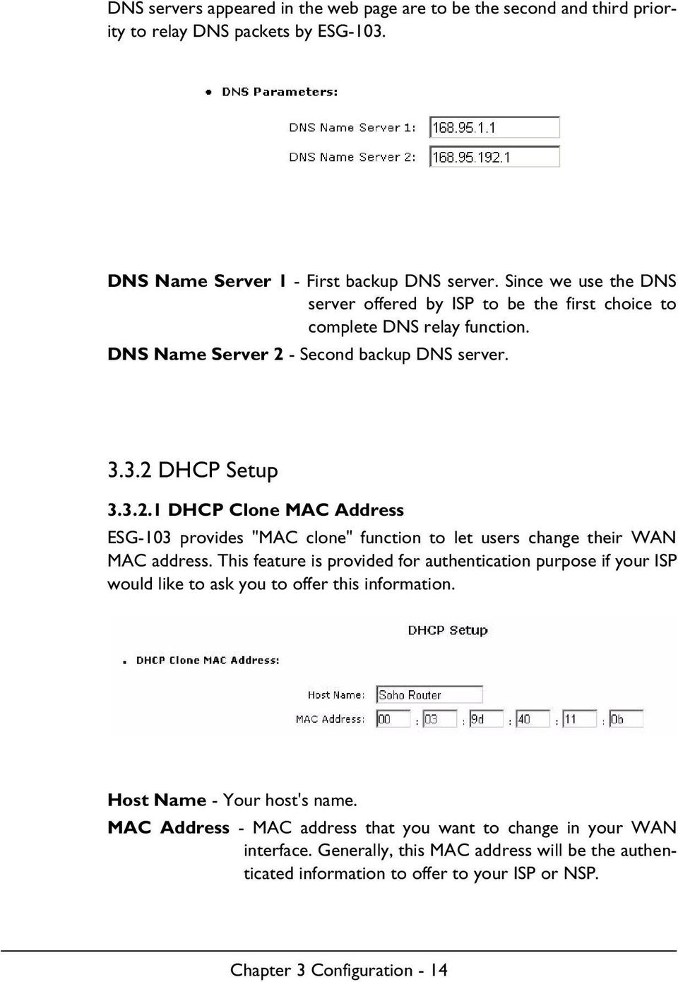 "- Second backup DNS server. 3.3.2 DHCP Setup 3.3.2.1 DHCP Clone MAC Address ESG-103 provides ""MAC clone"" function to let users change their WAN MAC address."