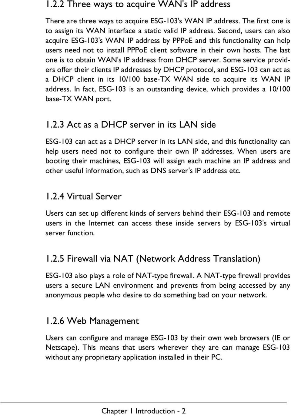 The last one is to obtain WAN's IP address from DHCP server.