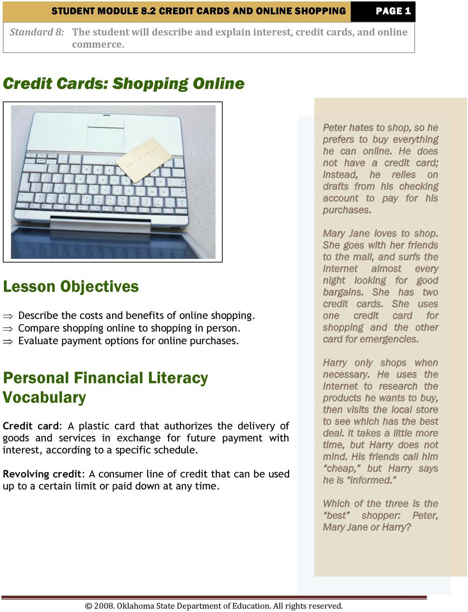 He does not have a credit card; instead, he relies on drafts from his checking account to pay for his purchases. Lesson Objectives Describe the costs and benefits of online shopping.